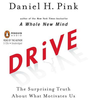 Drive: The Surprising Truth about What Motivates Us - Pink, Daniel H (Read by)