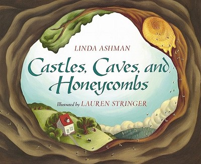 Castles, Caves, and Honeycombs - Ashman, Linda, and Stringer, Lauren (Illustrator)
