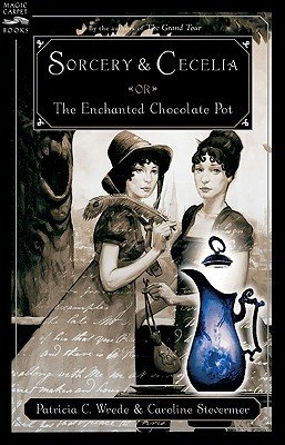 Sorcery and Cecelia: Or the Enchanted Chocolate Pot - Wrede, Patricia C, and Stevermer, Caroline