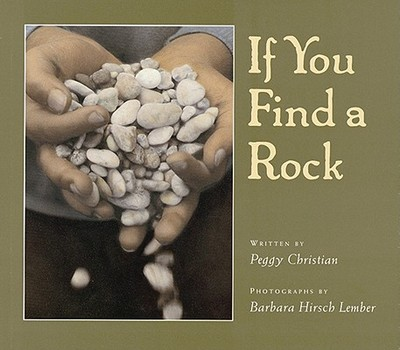 If You Find a Rock - Christian, Peggy, and D'Andrade, Diane (Editor), and Lember, Barbara Hirsch (Photographer)