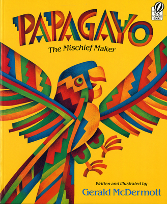Papagayo: The Mischief Maker - McDermott, Gerald, and Howton, Louise A (Editor)