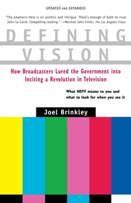 Defining Vision: How Broadcasters Lured the Government Into Inciting a Revolution in Television, Updated and Expanded - Brinkley, Joel, and Brinkley