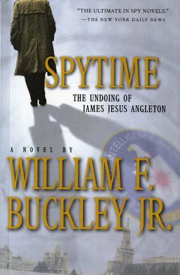 Spytime: The Undoing of James Jesus Angleton - Buckley, William F, Jr.