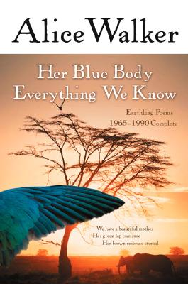 Her Blue Body Everything We Know: Earthling Poems 1965-1990 Complete - Walker, Alice