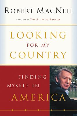 Looking for My Country: Finding Myself in America - MacNeil, Robert