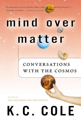 Mind Over Matter: Conversations with the Cosmos - Cole, K C
