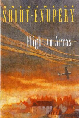 Flight to Arras - Saint-Exupery, Antoine de, and Galantiere, Lewis (Translated by)