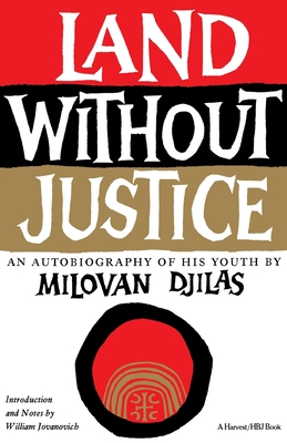 Land Without Justice - Djilas, Milovan, and Petrovich, Michael B (Translated by), and Jovanovich, William (Notes by)
