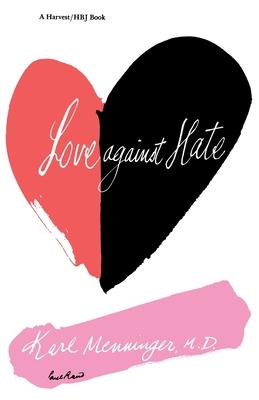 Love Against Hate - Menninger, Karl, and Menninger