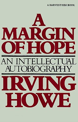 A Margin of Hope: An Intellectual Autobiography - Howe, Irving