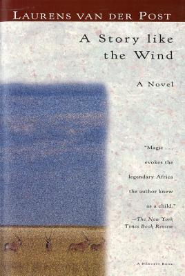 A Story Like the Wind - Van Der Post, Laurens