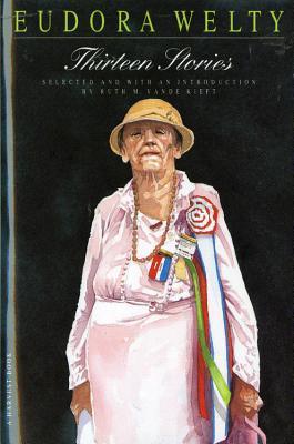Thirteen Stories - Welty, Eudora, and Vande Kieft, Ruth M (Editor)