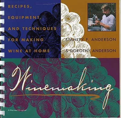 Winemaking: Recipes, Equipment, and Techniques for Making Wine at Home - Anderson, Stanley F, and Anderson, Dorothy
