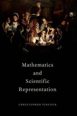 Mathematics and Scientific Representation - Pincock, Christopher