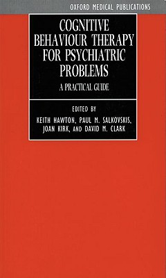 Cognitive Behaviour Therapy for Psychiatric Problems: A Practical Guide - Hawton, K, and Slkovskis, Paul M, and Hawton, Keith (Editor)