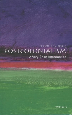 Postcolonialism: A Very Short Introduction - Young, Robert J C