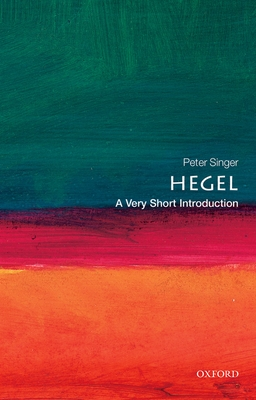 Hegel: A Very Short Introduction - Singer, Peter, Dr.