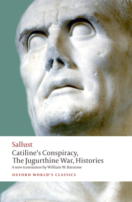 Catiline's Conspiracy, the Jugurthine War, Histories - Sallust, and Batstone, William W (Translated by)