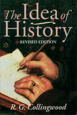 The Idea of History - Collingwood, R G, and Van Der Dussen, Jan (Editor), and Dussen, Jan Van Der (Editor)