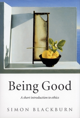 Being Good: A Short Introduction to Ethics - Blackburn, Simon