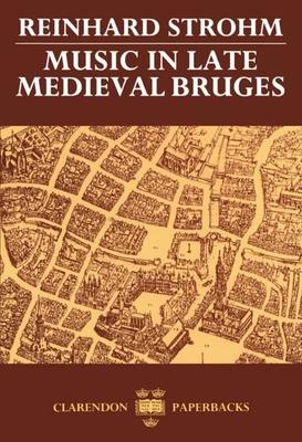 Music in Late Medieval Bruges - Strohm, Reinhard