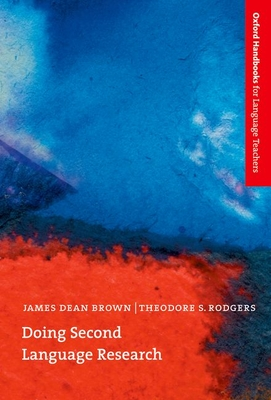 Doing Second Language Research - Brown, James Dean, and Rodgers, Ted, and Rodgers, Theodore S