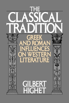 The Classical Tradition: Greek and Roman Influences on Western Literature - Highet, Gilbert, Professor