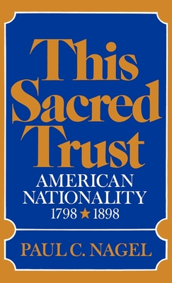 This Sacred Trust: American Nationality 1798-1898 - Nagel, Paul C