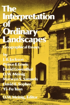 The Interpretation of Ordinary Landscapes: Geographical Essays - Meining, D W, and Meinig, D W (Editor), and Jackson, John Brinckerhoff, Mr.