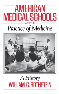 American Medical Schools and the Practice of Medicine: A History - Rothstein, William G, Professor