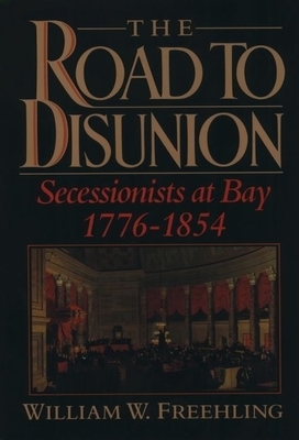 The Road to Disunion: Volume I: Secessionists at Bay, 1776-1854 - Freehling, William W