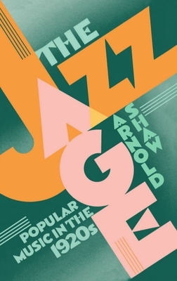 The Jazz Age: Popular Music in the 1920's - Shaw, Arnold