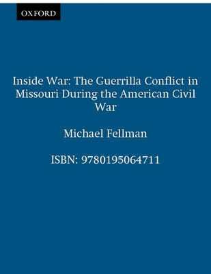 Inside War: The Guerrilla Conflict in Missouri During the American Civil War - Fellman, Michael