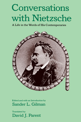 Conversations with Nietzsche: A Life in the Words of His Contemporaries - Gilman, Sander L (Editor), and Parent, David J (Translated by)