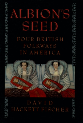 Albion's Seed: Four British Folkways in America - Fischer, David Hackett