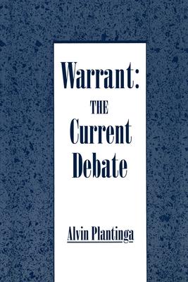 Warrant: The Current Debate - Plantinga, Alvin