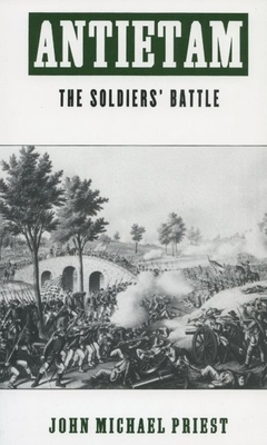 Antietam: The Soldiers' Battle - Priest, John Michael