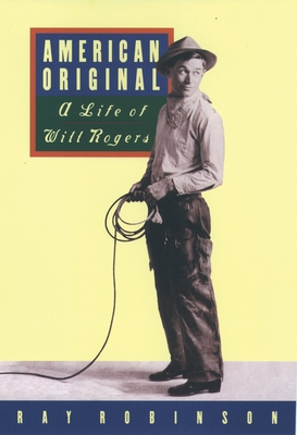 American Original: A Life of Will Rogers - Robinson, Ray