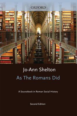 As the Romans Did: A Sourcebook in Roman Social History - Shelton, Jo-Ann (Editor)