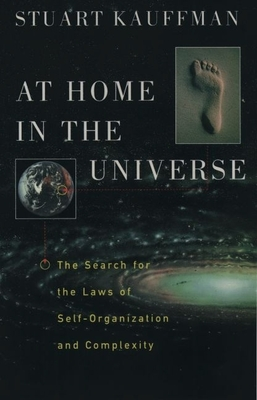 At Home in the Universe: The Search for the Laws of Self-Organization and Complexity - Kauffman, Stuart A
