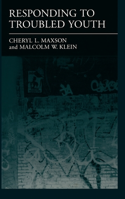 Responding to Troubled Youth - Maxson, Cheryl L, and Klein, Malcolm W