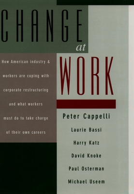 Change at Work - Cappelli, Peter, and Bassi, Laurie, and Katz, Harry