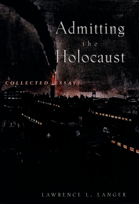 Admitting the Holocaust: Collected Essays - Langer, Lawrence L