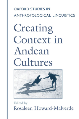 Creating Context in Andean Cultures - Howard-Malverde, Rosaleen (Editor)