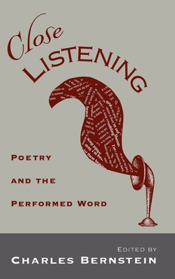 Close Listening: Poetry & the Performed Word - Bernstein, Charles (Editor)