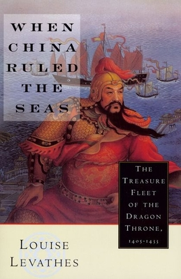 When China Ruled the Seas: The Treasure Fleet of the Dragon Throne, 1405-1433 - Levathes, Louise