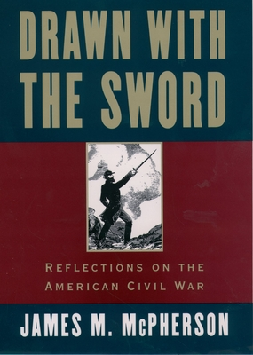 Drawn with the Sword: Reflections on the American Civil War - McPherson, James M