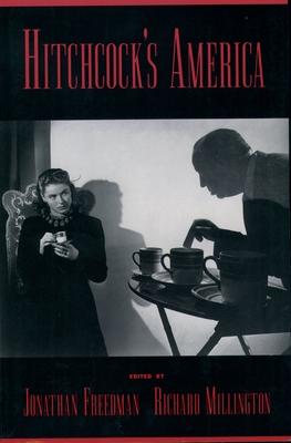 Hitchcock's America - Freedman, Jonathan (Editor), and Millington, Richard H (Editor)