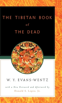 The Tibetan Book of the Dead: Or the After-Death Experiences on the Bardo Plane, According to L=ama Kazi Dawa-Samdup's English Rendering - Evans-Wentz, W Y, M.A., D.Litt., D.SC., and Lopez, Donald S, Jr. (Foreword by), and Karma-Glin-Pa