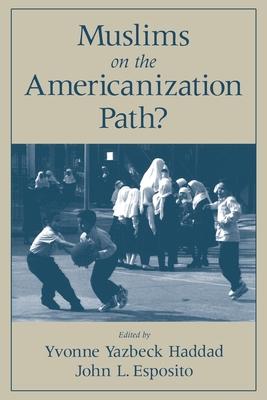 Muslims on the Americanization Path? - Haddad, Yvonne Y (Editor), and Esposito, John L (Editor)